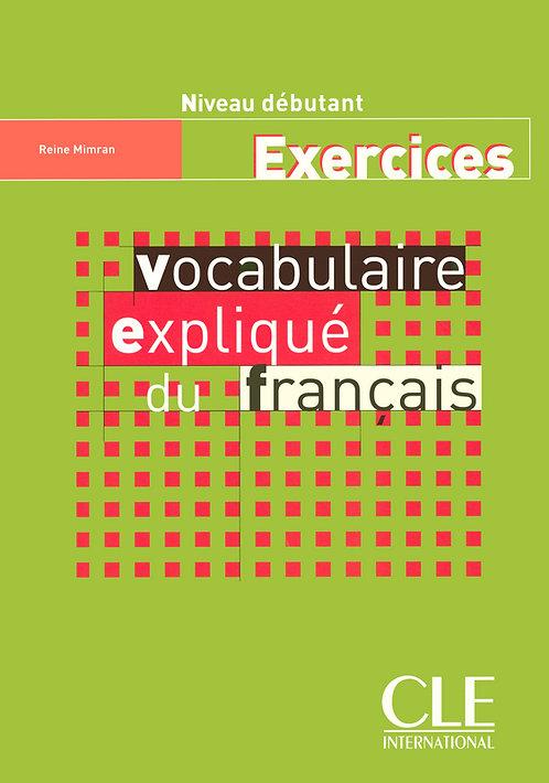 Vocabulaire expliqué du français - Niveau débutant - Cahier d'activités