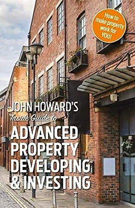 Advanced Property Developing & Investing by John Howard