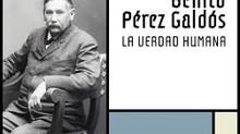 """""""Benito Pérez Galdós. La verdad humana"""""""