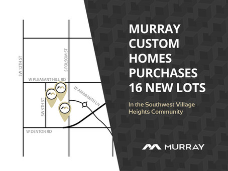 Murray Custom Homes Continues to Expand with Purchase of 16 New Lots in Southwest Village Heights