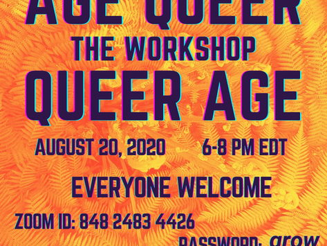 Age Queer Thursday Aug 20, 6PM EDT No Registration Required, Everyone Welcome, Access Info Below...