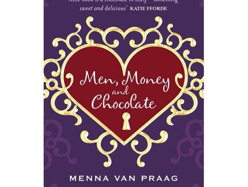 Men, Money and Chocolate By Menna Van Praag