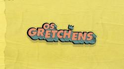 Os Gretchens