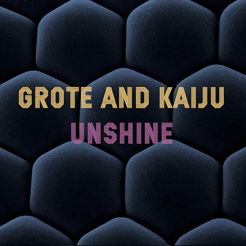#008 Grote and Kaiju - Unshine