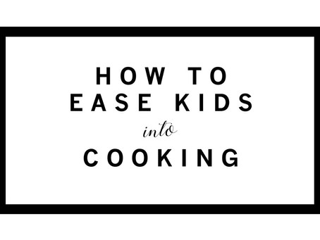 HOW TO EASE YOUR KIDS (AND YOURSELF) INTO COOKING TOGETHER