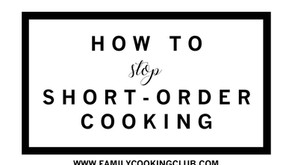 HOW TO STOP SHORT-ORDER COOKING EVERY NIGHT