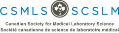 CSMLS - THE CANADIAN SOCIETY FOR MEDICAL LABORATORY SCIENCE / LA SOCIÉTÉ CANADIE