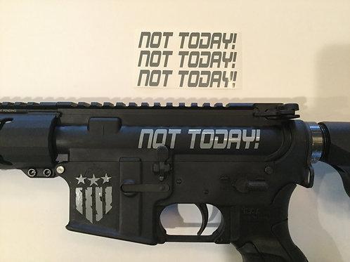 Not Today! AR 15 Upper Receiver Sticker 3 Pack