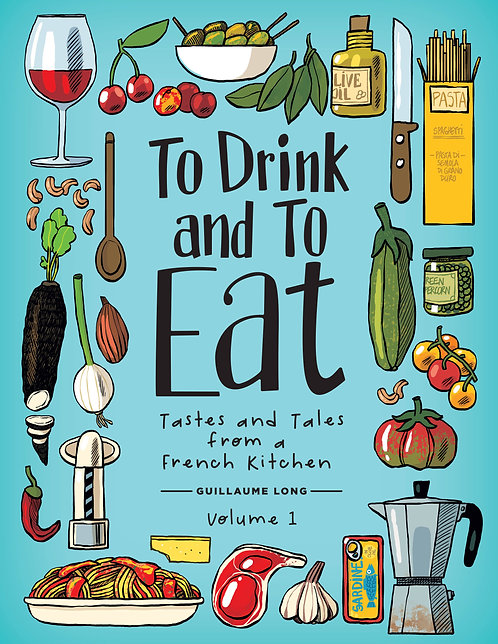 To Drink and To Eat: Tales & Techniques from a French Kitchen