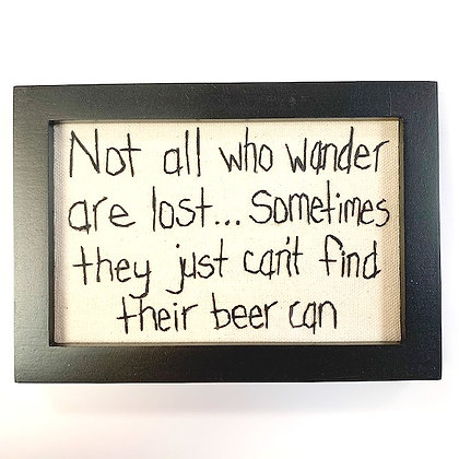 """Not All Who Wander/Beer..."" Hand-stitched Picture"