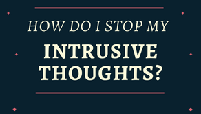 How Do I Stop My Intrusive Thoughts?