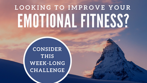 Looking to Improve Your Emotional Fitness?  Consider This Week-Long Challenge