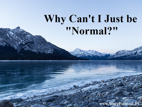 """Why Can't I Just Be """"Normal?"""""""