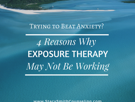 4 Reasons Why Exposure Therapy May Not Be Working