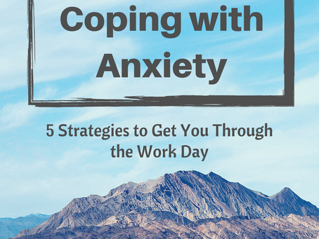 Coping with Anxiety: 5 Strategies to Get You Through the Work Day