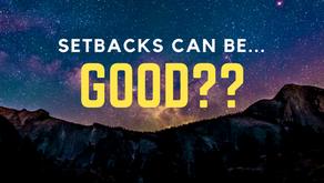 Setbacks Can Be... GOOD?