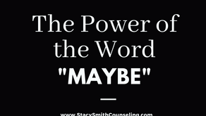 "The Power of the Word ""Maybe"""