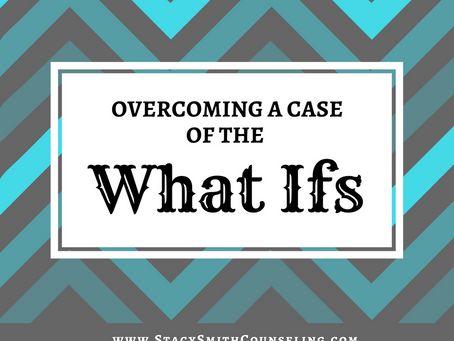 Overcoming a Case of the What Ifs
