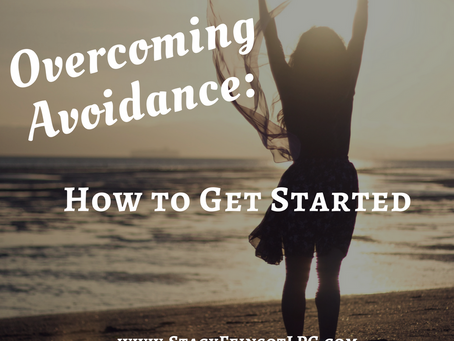 Overcoming Avoidance: How to Get Started