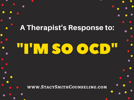 """A Therapist's Response to: """"I'm So OCD"""""""