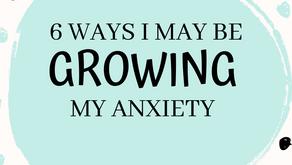 6 Ways to Make Anxiety Worse