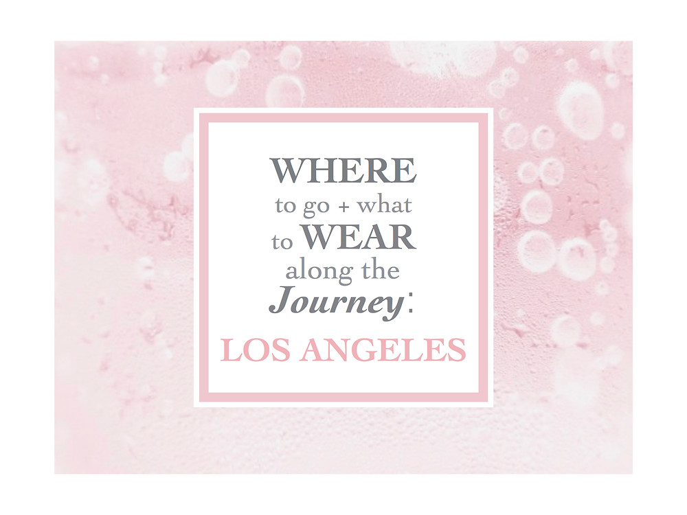 where to go + what to wear along the journey Los Angeles