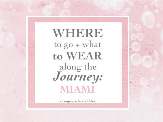 where to go what to wear journey Miami champagne has bubbles
