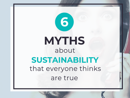 6 Myths About Sustainability Everyone Thinks Are True