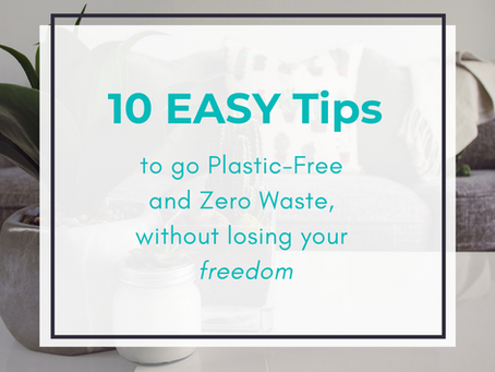 10 EASY Tips to go Plastic-Free and Zero Waste, without losing your Freedom