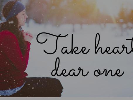 Take Heart Dear One