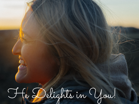 He Delights in You!