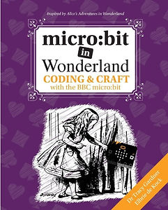 micro: bit in Wonderland: Coding & Craft with the BBC micro:bit