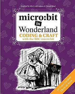 micro: bit in Wonderland: Coding & Craft with the BBC micro:bit