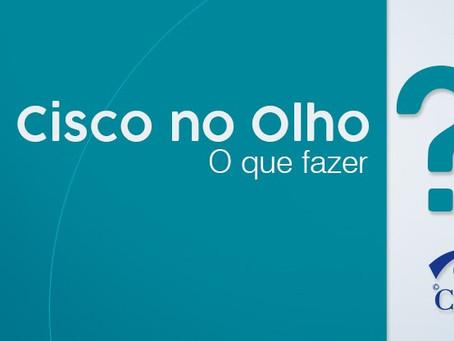 Cisco no olho: o que fazer?