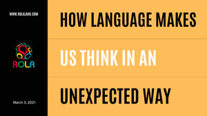 How Language Makes Us Think In An Unexpected Way