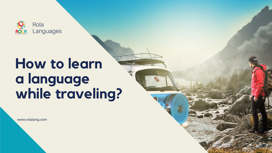 How to learn a language while traveling