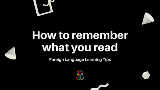 How to remember what you read in a foreign language….and in your own language too!