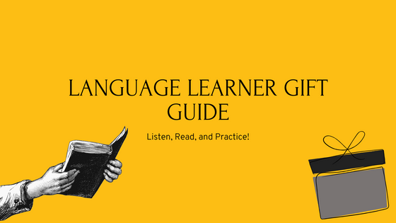 Language Learner Gift Guide: Listen, Read, and Practice!