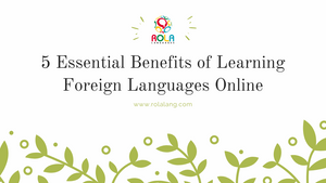 5 Essential Benefits of Learning Foreign Languages Online