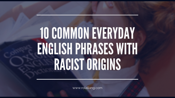 10 Common Everyday English Phrases with Racist Origins