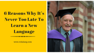 6 Reasons Why It's Never Too Late To Learn a New Language