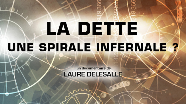 LA DETTE - UNE SPIRALE INFERNALE?