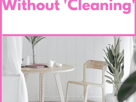How To Have a Clean House Without 'Cleaning'