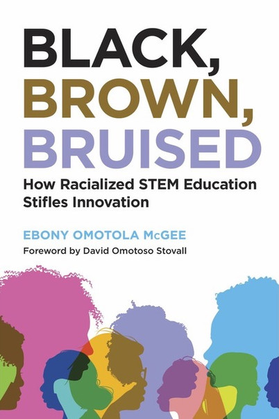 Black, Brown, Bruised: How Racialized STEM Education Stifles Innovation