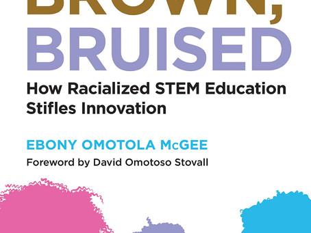 Black, Brown, Bruised: How Racialized STEM Education Stifles Innovation