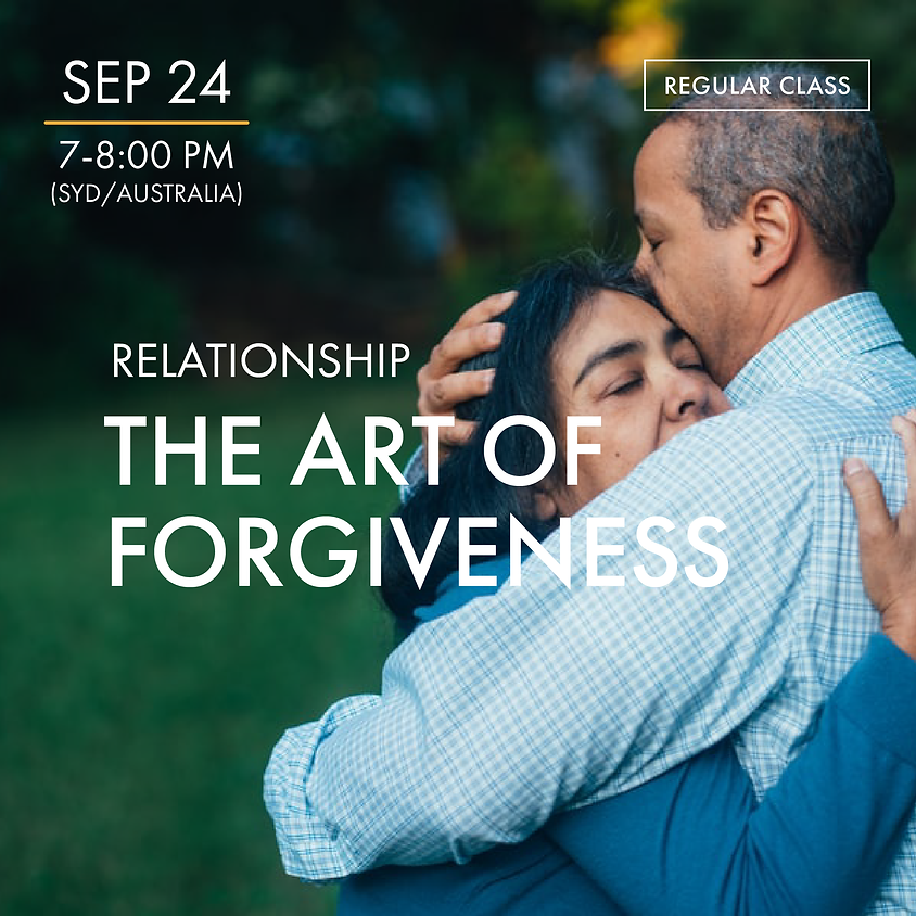 RELATIONSHIPS - The Art of Forgiveness