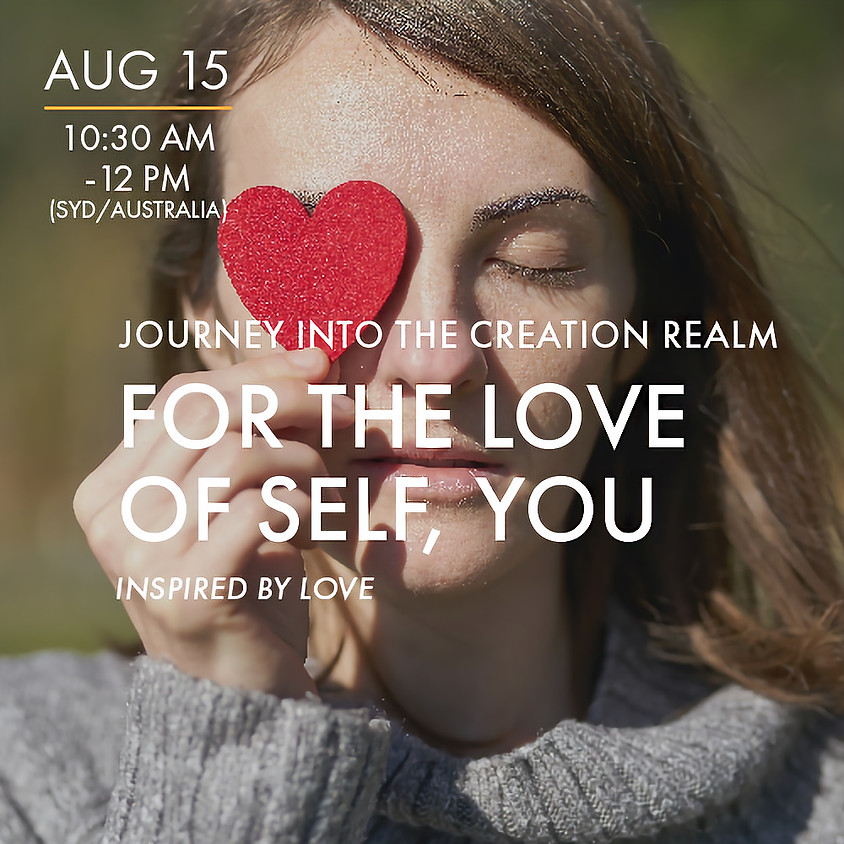 """For the Love of Self, You - """"Journey into the Creation Realm"""""""