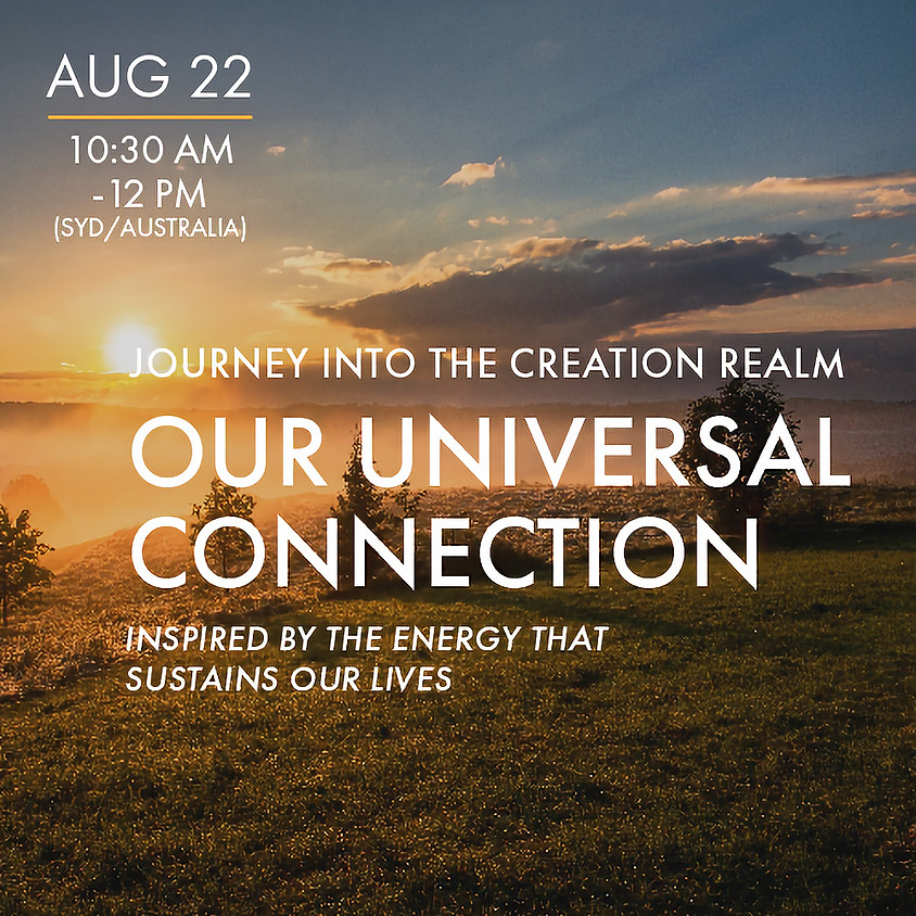 """Our Universal Connection - """"Journey into the Creation Realm"""""""