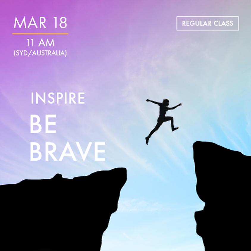 INSPIRE - Be Brave