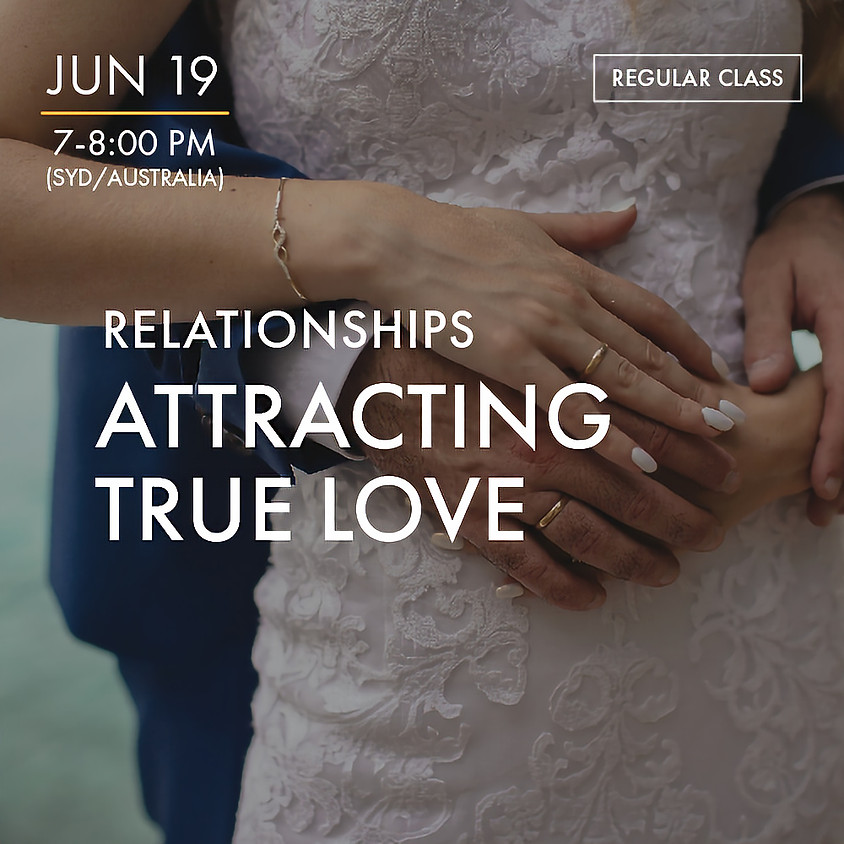 RELATIONSHIPS - Attracting True Love
